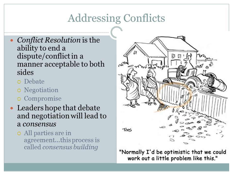 Addressing Conflicts Conflict Resolution is the ability to end a dispute/conflict in a manner acceptable to both sides.