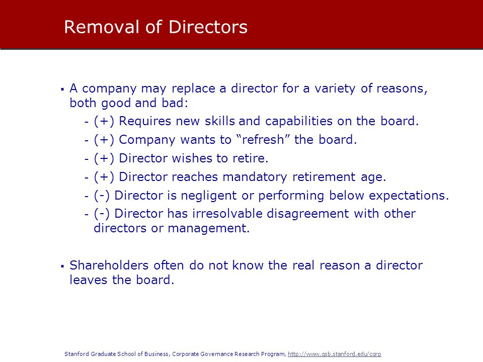 Removal of Directors A company may replace a director for a variety of reasons, both good and bad: