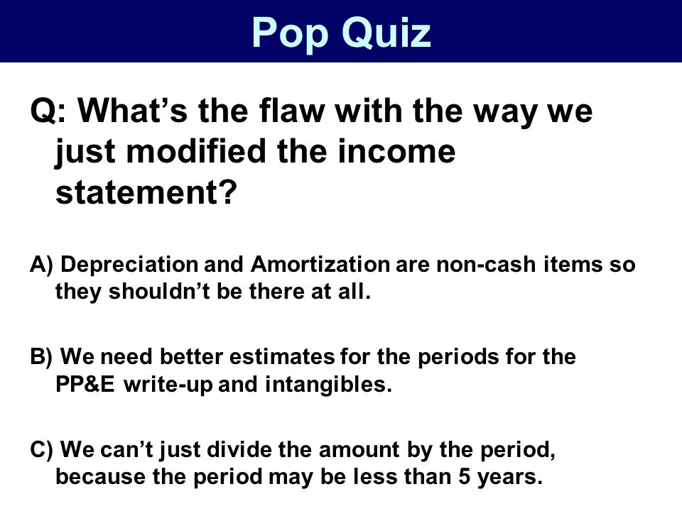 Pop Quiz Q: What's the flaw with the way we just modified the income statement