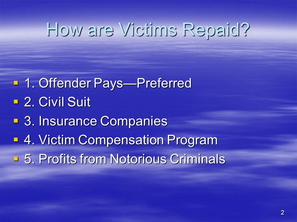 How are Victims Repaid 1. Offender Pays—Preferred 2. Civil Suit