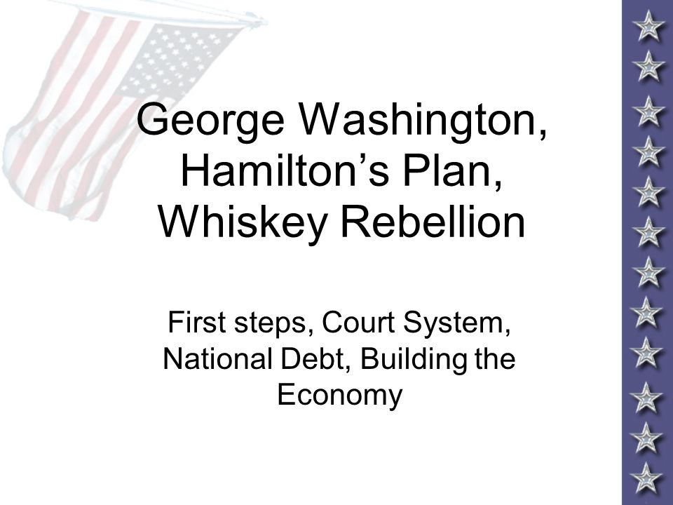 George Washington, Hamilton's Plan, Whiskey Rebellion