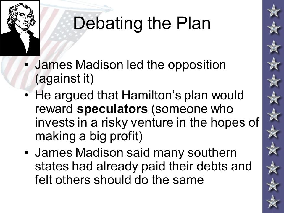 Debating the Plan James Madison led the opposition (against it)