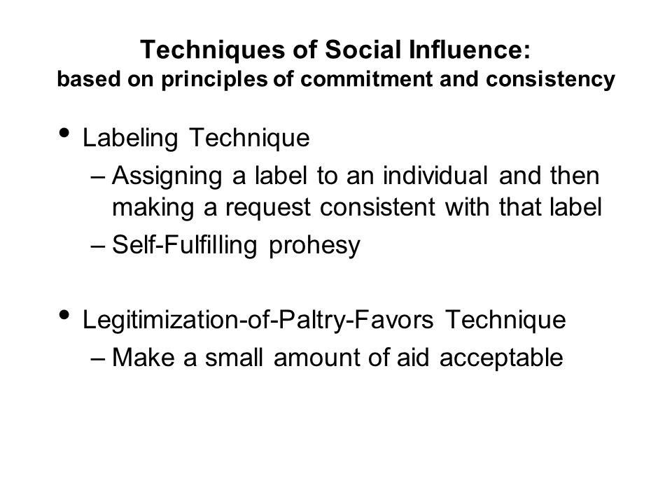 Techniques of Social Influence: based on principles of commitment and consistency