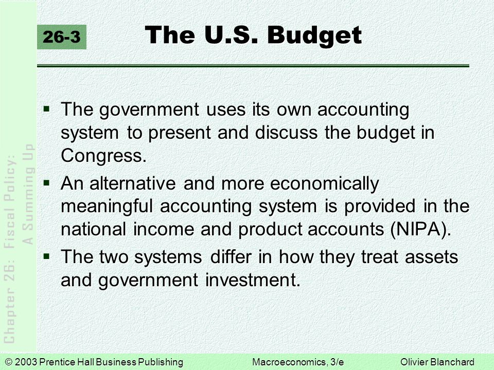 The U.S. Budget 26-3. The government uses its own accounting system to present and discuss the budget in Congress.