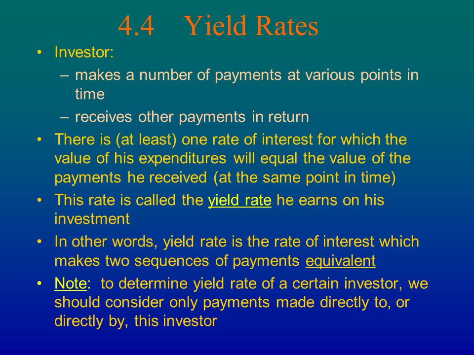 4.4 Yield Rates Investor: makes a number of payments at various points in time. receives other payments in return.