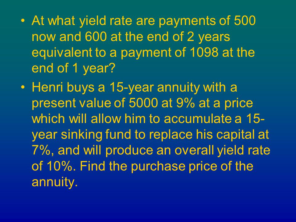 At what yield rate are payments of 500 now and 600 at the end of 2 years equivalent to a payment of 1098 at the end of 1 year