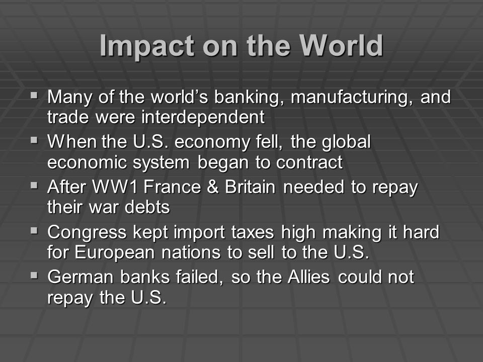 Impact on the World Many of the world's banking, manufacturing, and trade were interdependent.