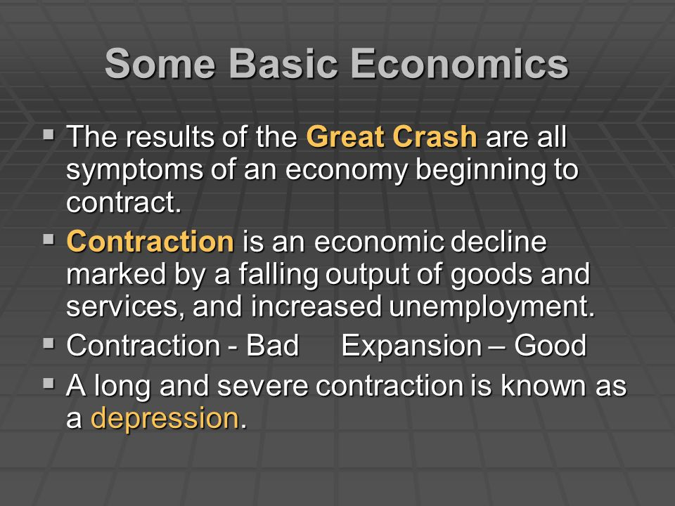 Some Basic Economics The results of the Great Crash are all symptoms of an economy beginning to contract.
