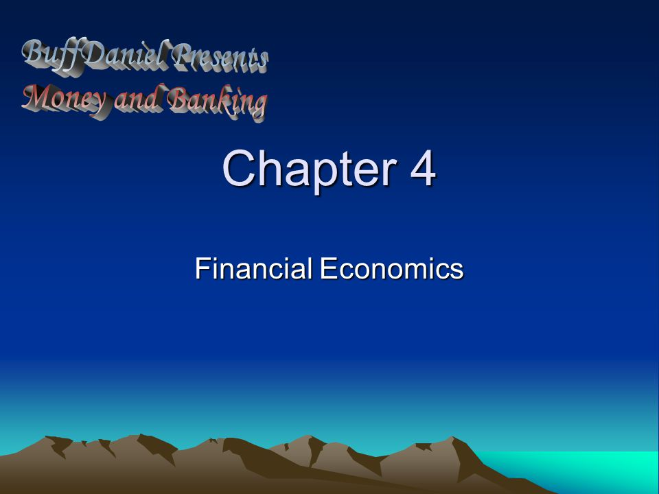 BuffDaniel Presents Money and Banking Chapter 4 Financial Economics