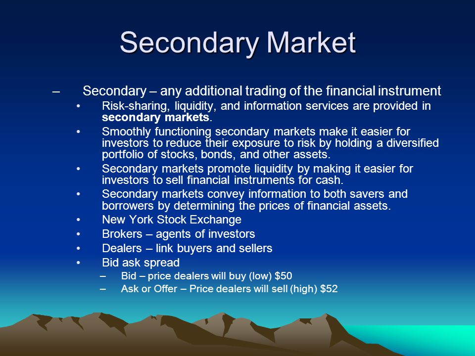 Secondary Market Secondary – any additional trading of the financial instrument.