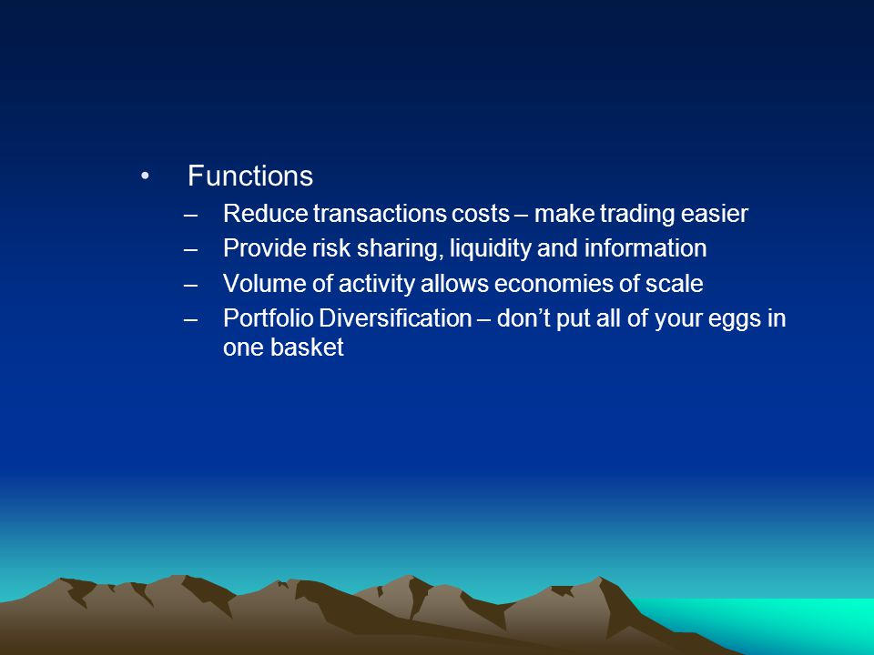 Functions Reduce transactions costs – make trading easier