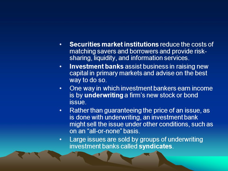 Securities market institutions reduce the costs of matching savers and borrowers and provide risk-sharing, liquidity, and information services.