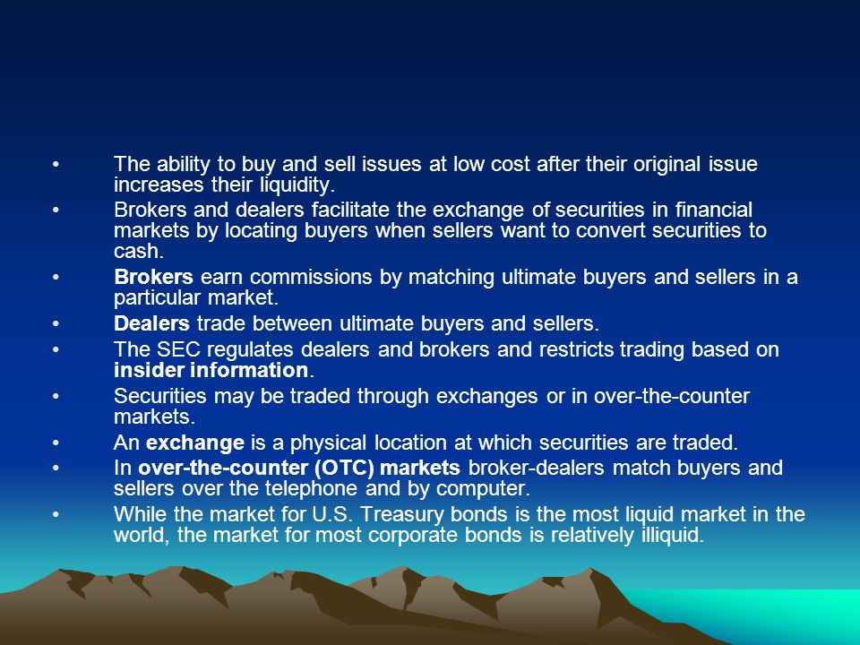 The ability to buy and sell issues at low cost after their original issue increases their liquidity.