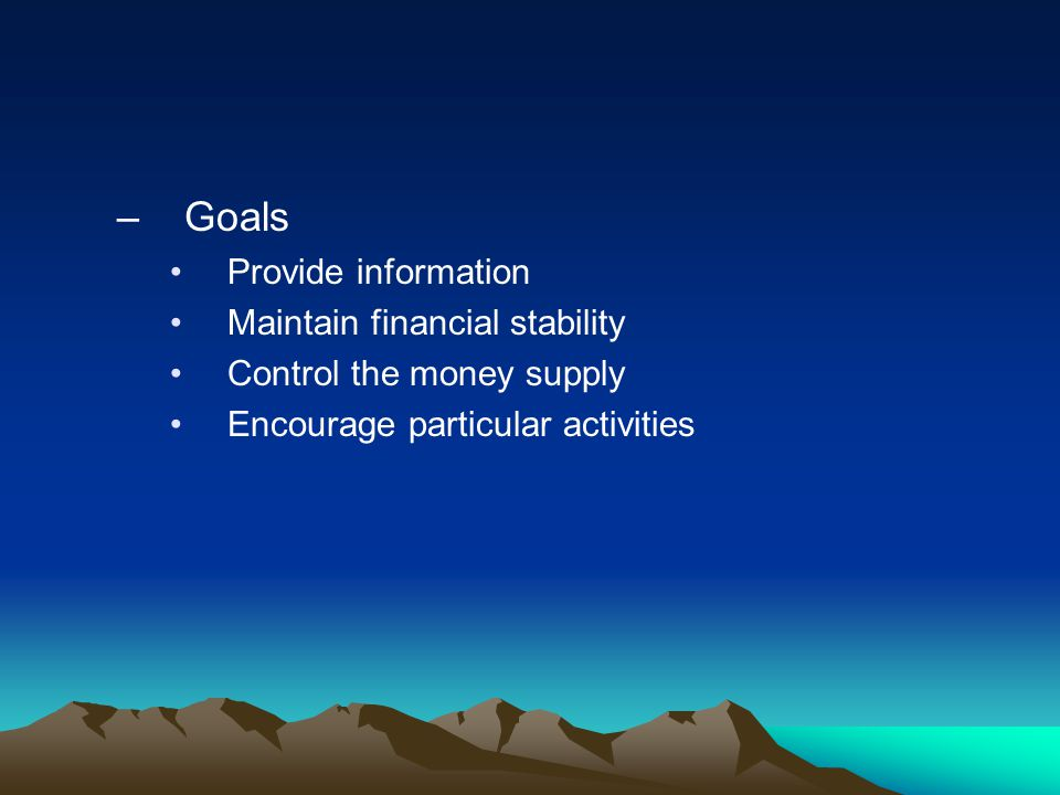Goals Provide information Maintain financial stability