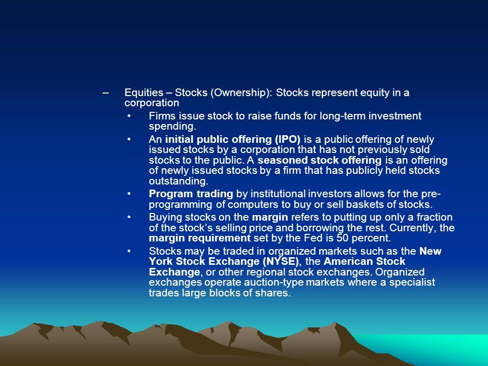 Equities – Stocks (Ownership): Stocks represent equity in a corporation
