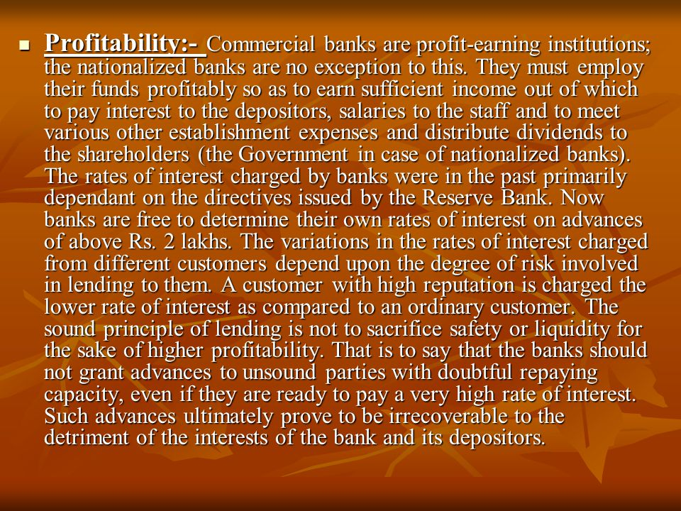 Profitability:- Commercial banks are profit-earning institutions; the nationalized banks are no exception to this.