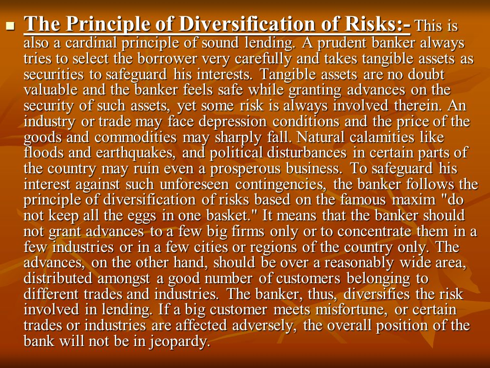 The Principle of Diversification of Risks:- This is also a cardinal principle of sound lending.
