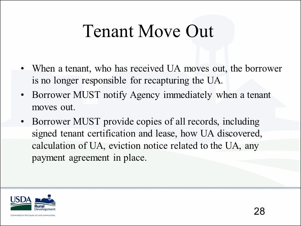 Tenant Move Out When a tenant, who has received UA moves out, the borrower is no longer responsible for recapturing the UA.