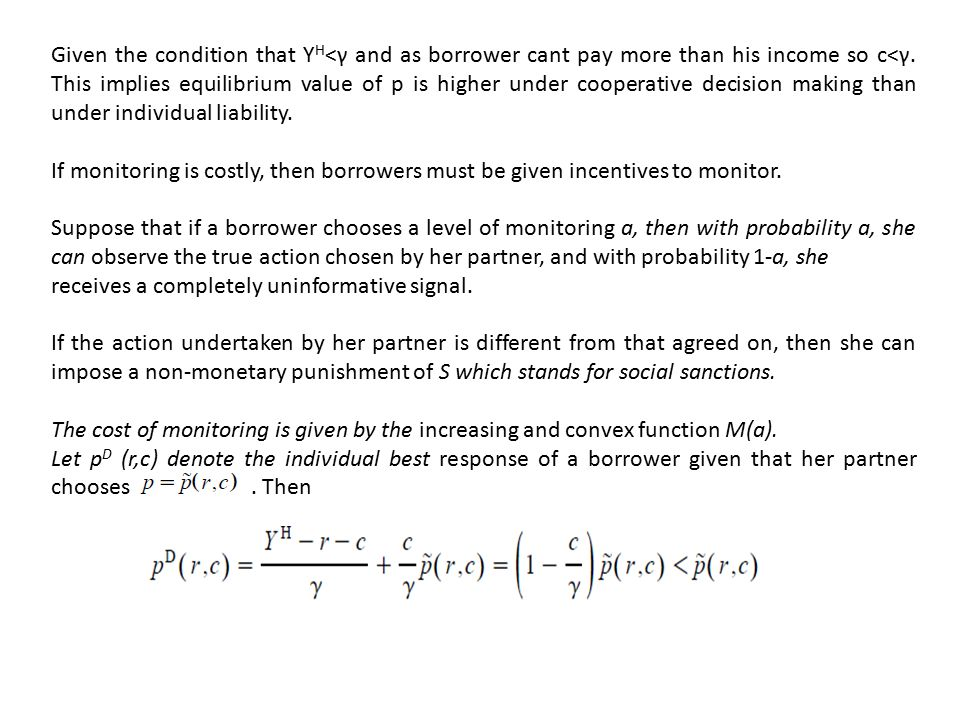 Given the condition that YH<γ and as borrower cant pay more than his income so c<γ. This implies equilibrium value of p is higher under cooperative decision making than under individual liability.