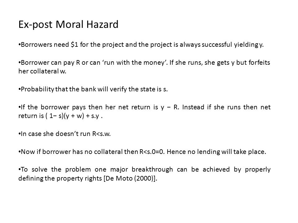 Ex-post Moral Hazard Borrowers need $1 for the project and the project is always successful yielding y.