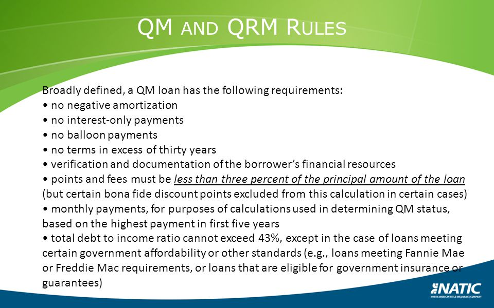QM and QRM Rules Broadly defined, a QM loan has the following requirements: • no negative amortization.