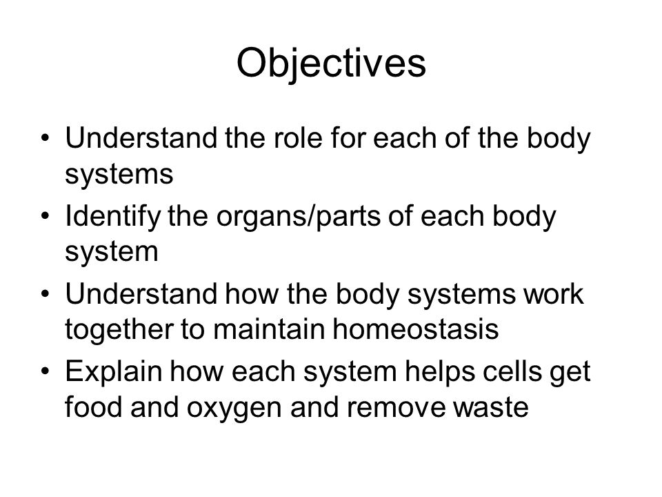 Objectives Understand the role for each of the body systems