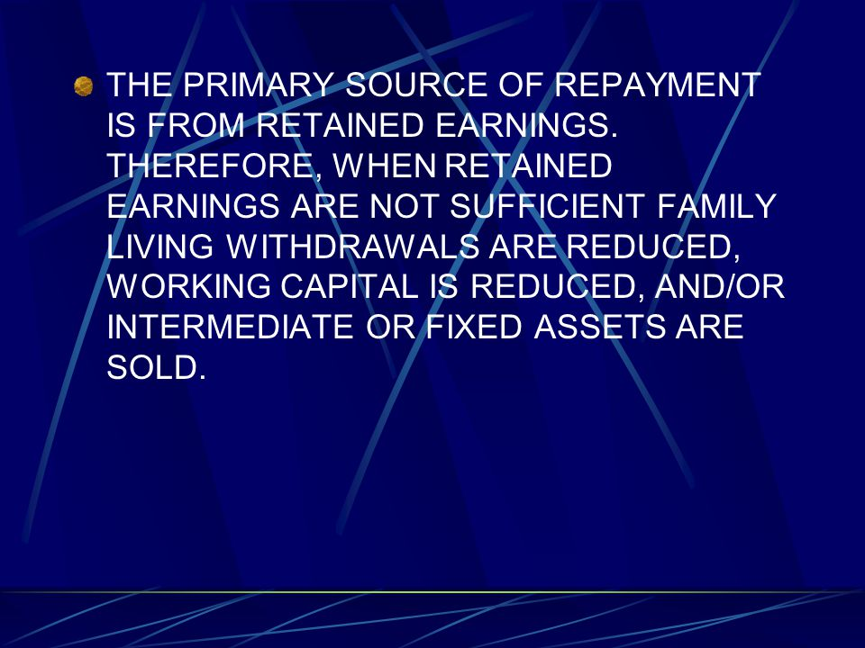 THE PRIMARY SOURCE OF REPAYMENT IS FROM RETAINED EARNINGS
