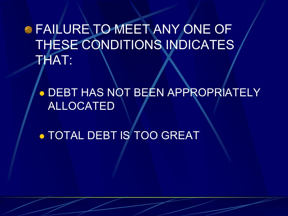 FAILURE TO MEET ANY ONE OF THESE CONDITIONS INDICATES THAT: