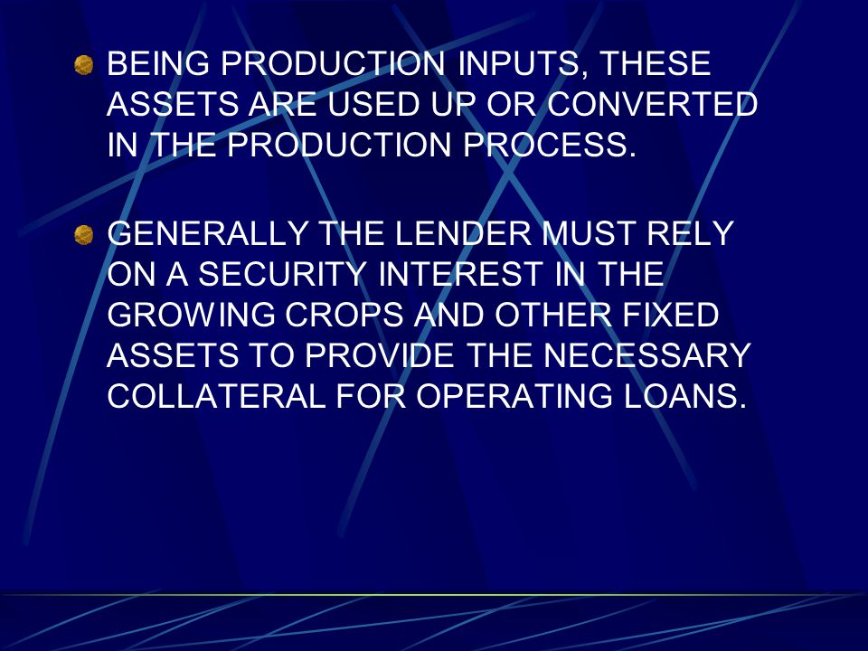 BEING PRODUCTION INPUTS, THESE ASSETS ARE USED UP OR CONVERTED IN THE PRODUCTION PROCESS.
