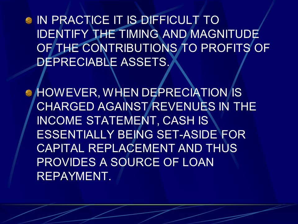 IN PRACTICE IT IS DIFFICULT TO IDENTIFY THE TIMING AND MAGNITUDE OF THE CONTRIBUTIONS TO PROFITS OF DEPRECIABLE ASSETS.