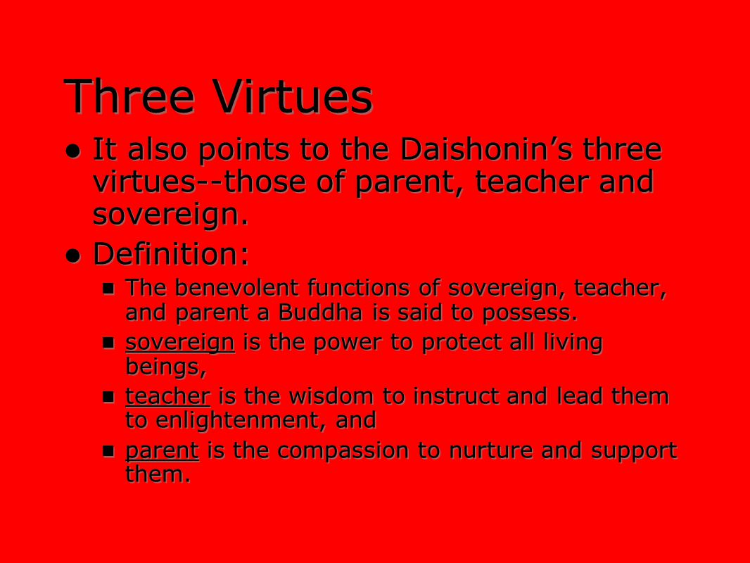 Three Virtues It also points to the Daishonin's three virtues--those of parent, teacher and sovereign.