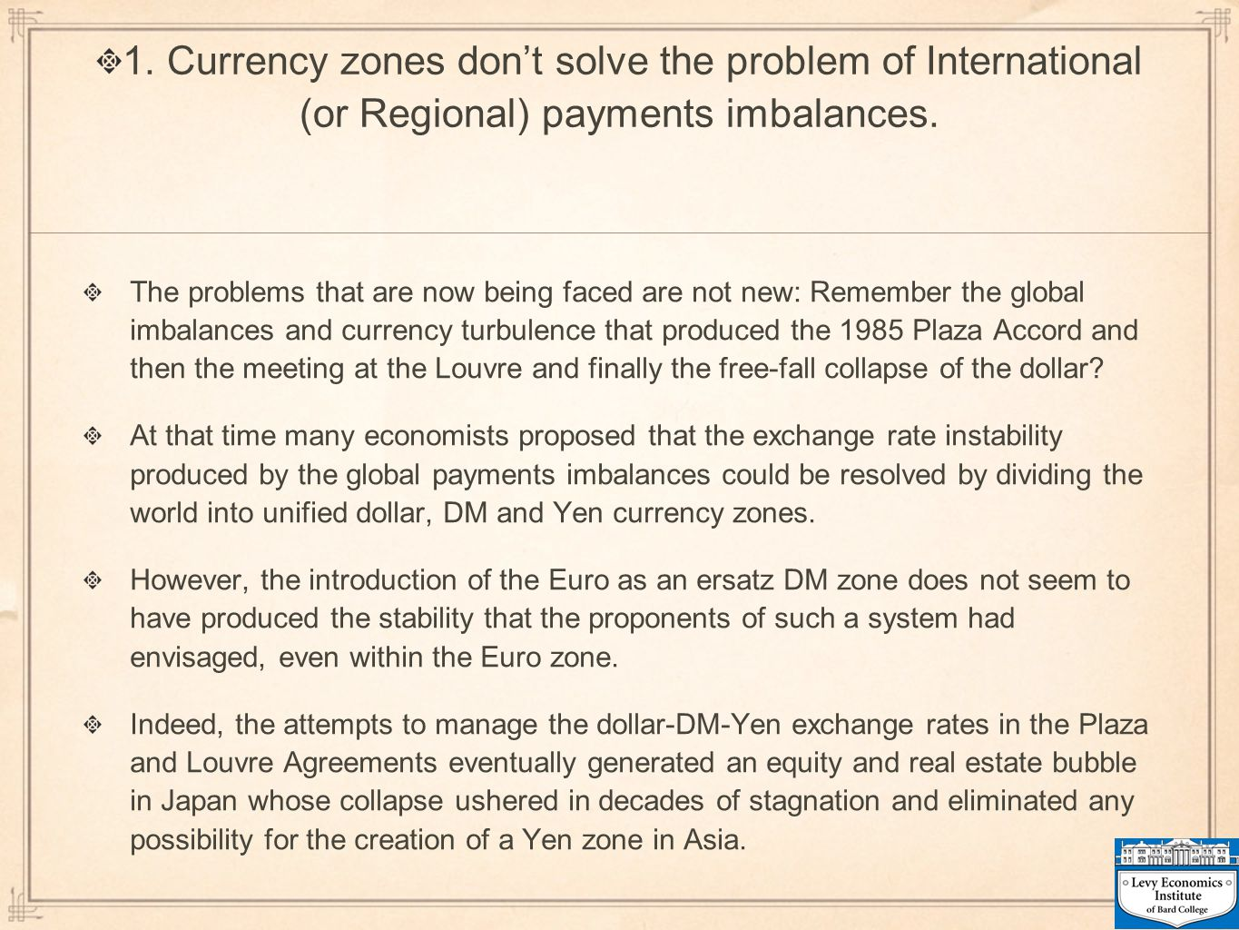 1. Currency zones don't solve the problem of International (or Regional) payments imbalances.