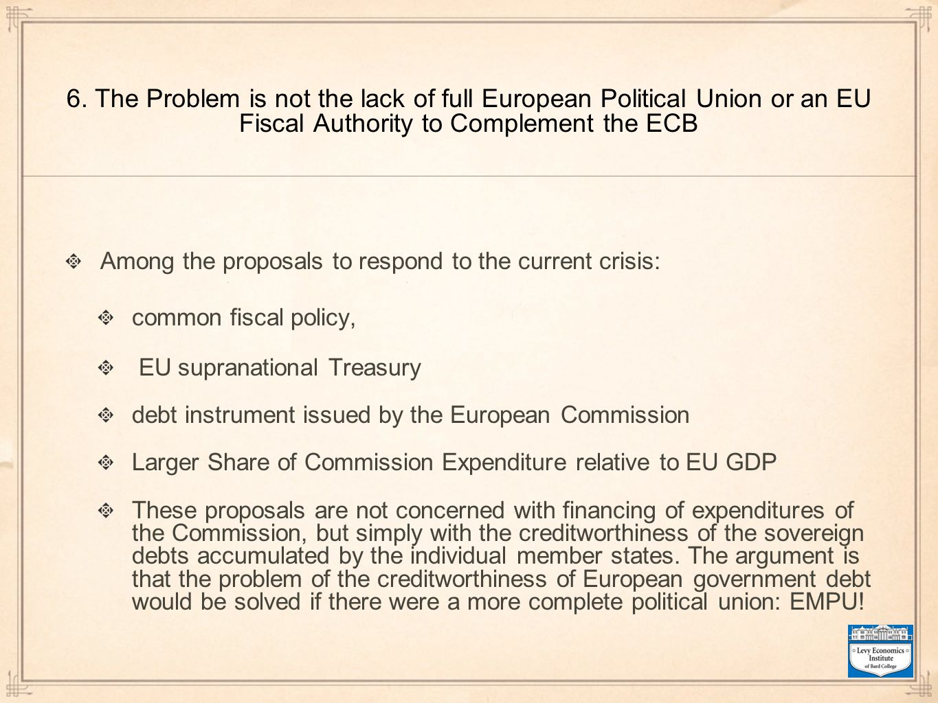 6. The Problem is not the lack of full European Political Union or an EU Fiscal Authority to Complement the ECB