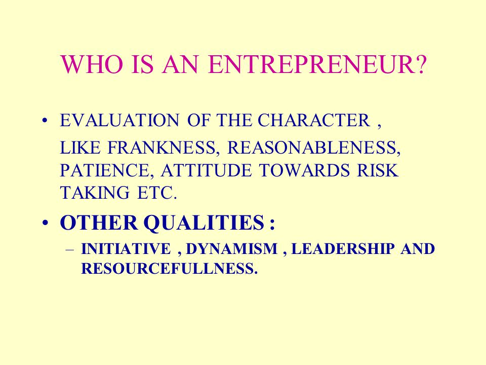WHO IS AN ENTREPRENEUR OTHER QUALITIES :