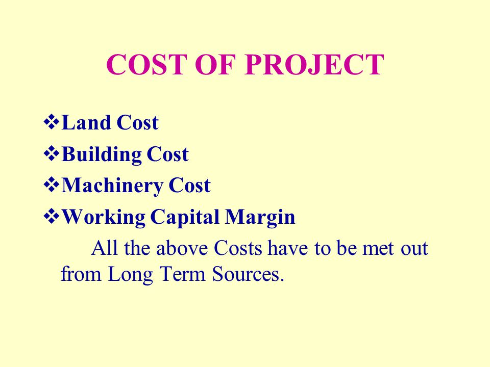 COST OF PROJECT Land Cost Building Cost Machinery Cost