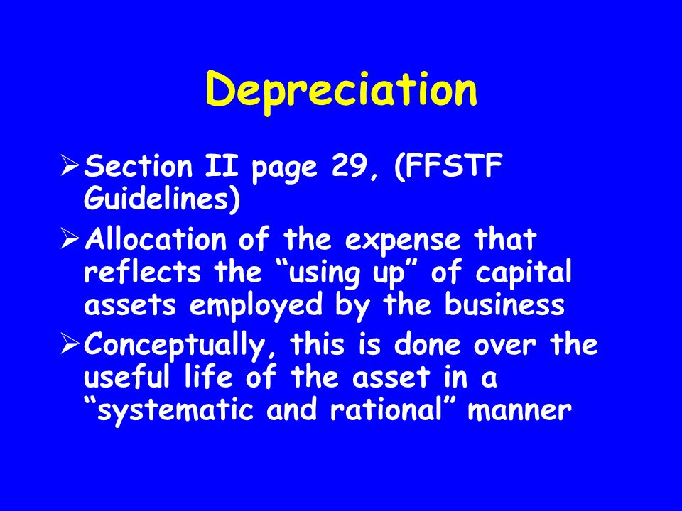 Depreciation Section II page 29, (FFSTF Guidelines)