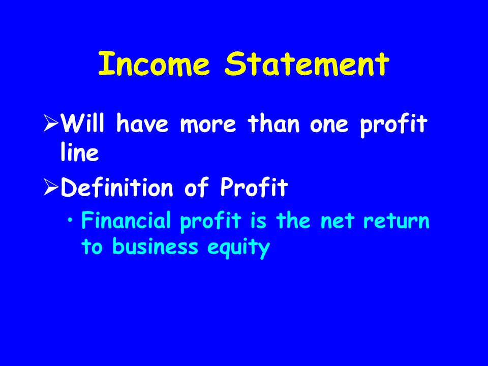 Income Statement Will have more than one profit line