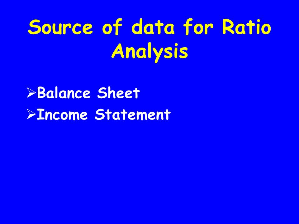 Source of data for Ratio Analysis