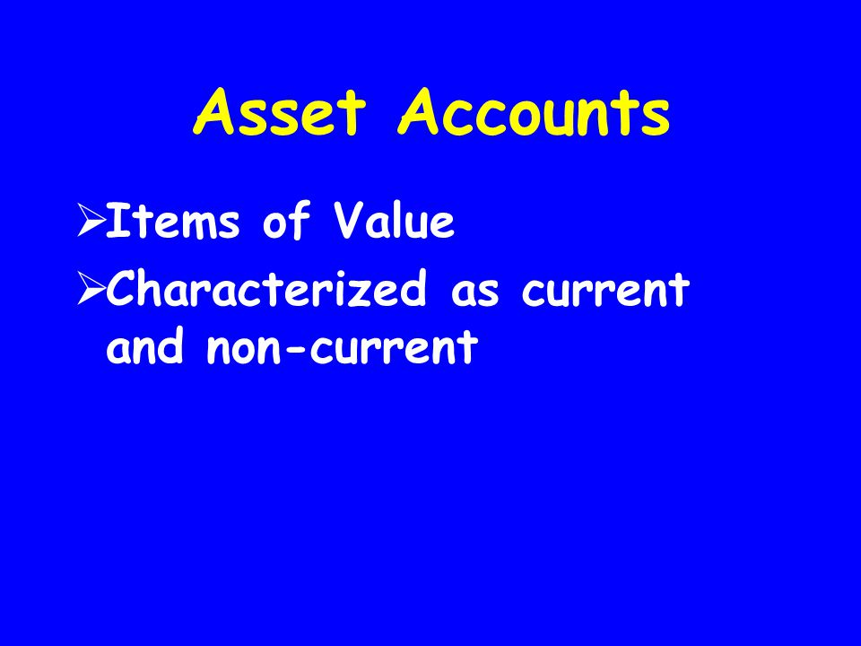 Asset Accounts Items of Value Characterized as current and non-current