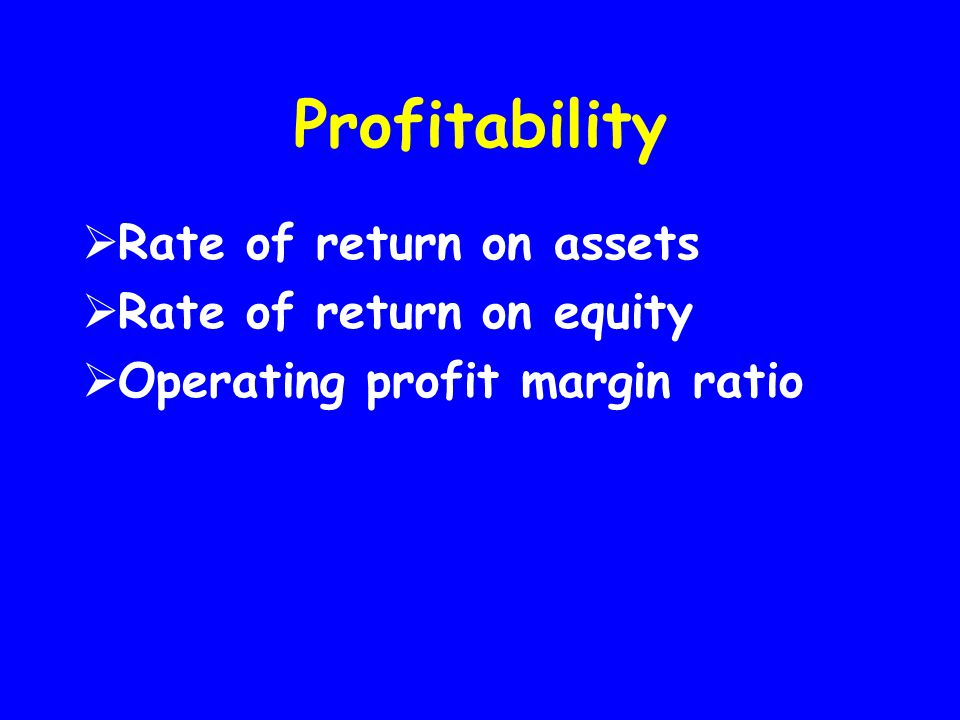 Profitability Rate of return on assets Rate of return on equity