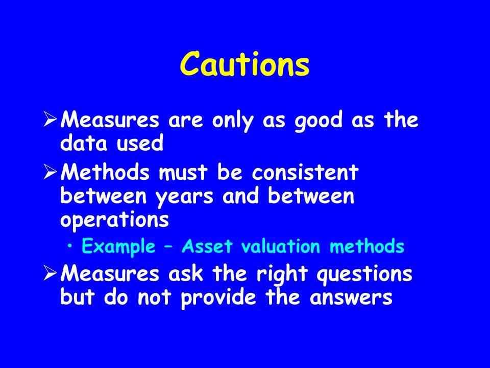 Cautions Measures are only as good as the data used