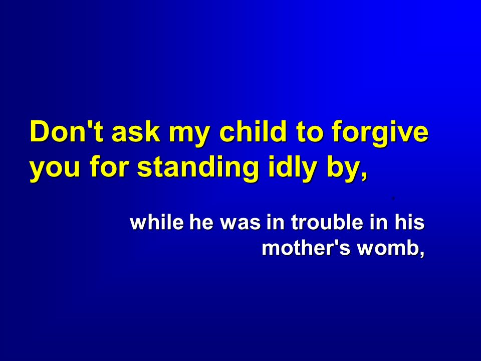 Don t ask my child to forgive you for standing idly by,