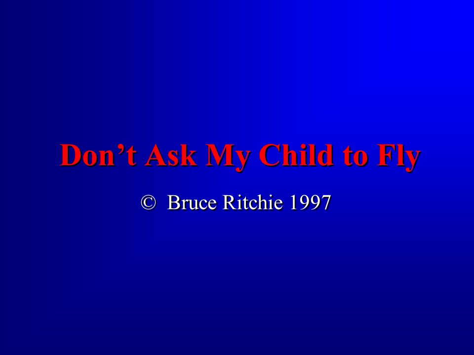 Don't Ask My Child to Fly