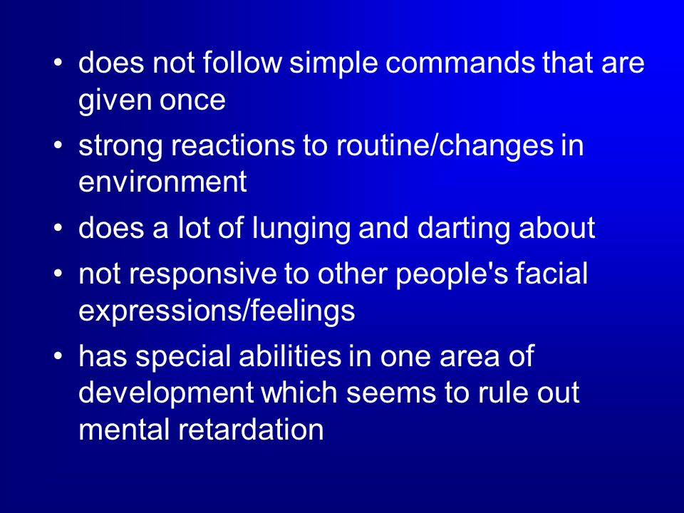 does not follow simple commands that are given once