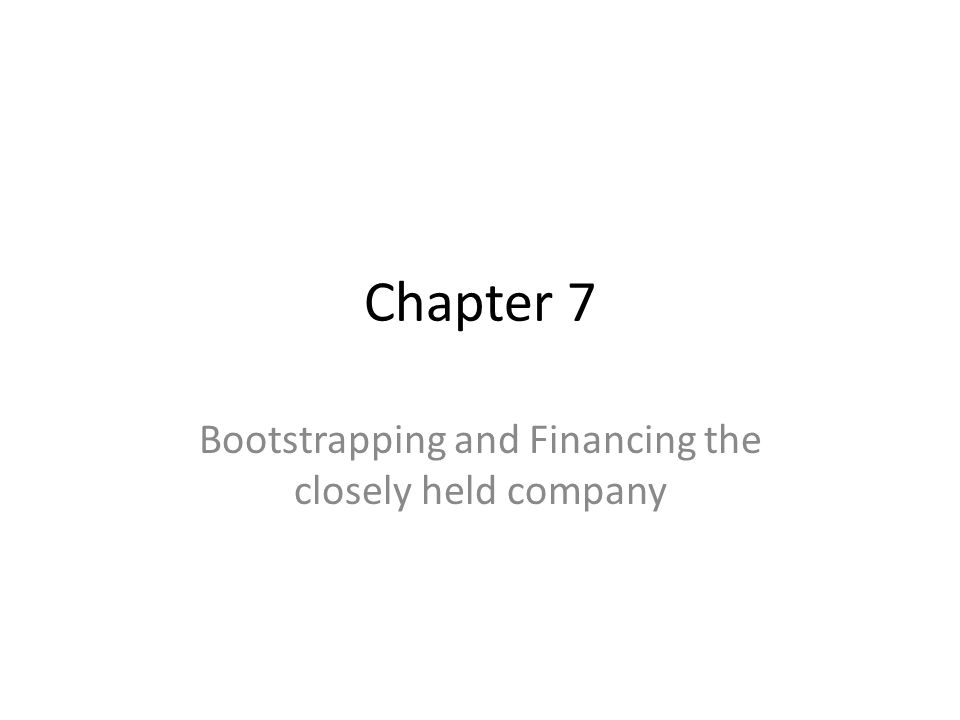 Bootstrapping and Financing the closely held company