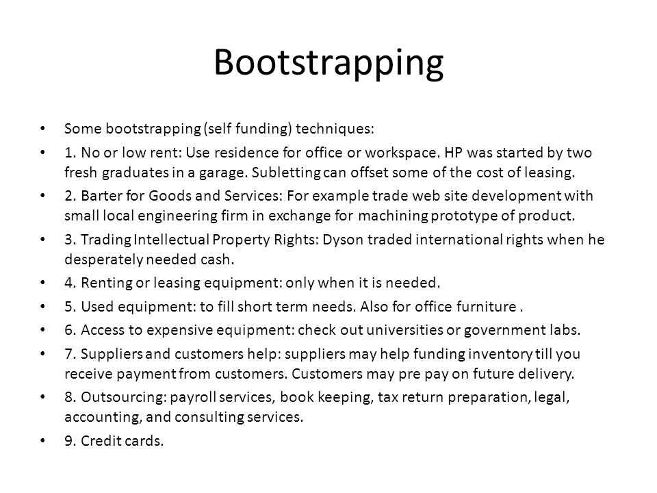 Bootstrapping Some bootstrapping (self funding) techniques: