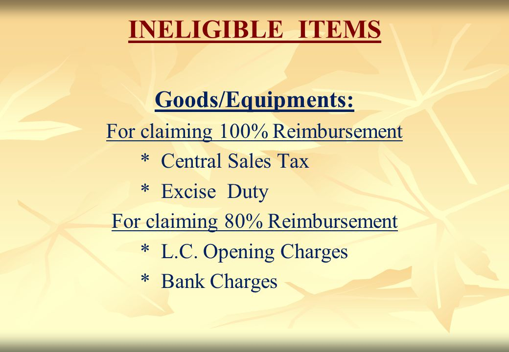 INELIGIBLE ITEMS Goods/Equipments: For claiming 100% Reimbursement