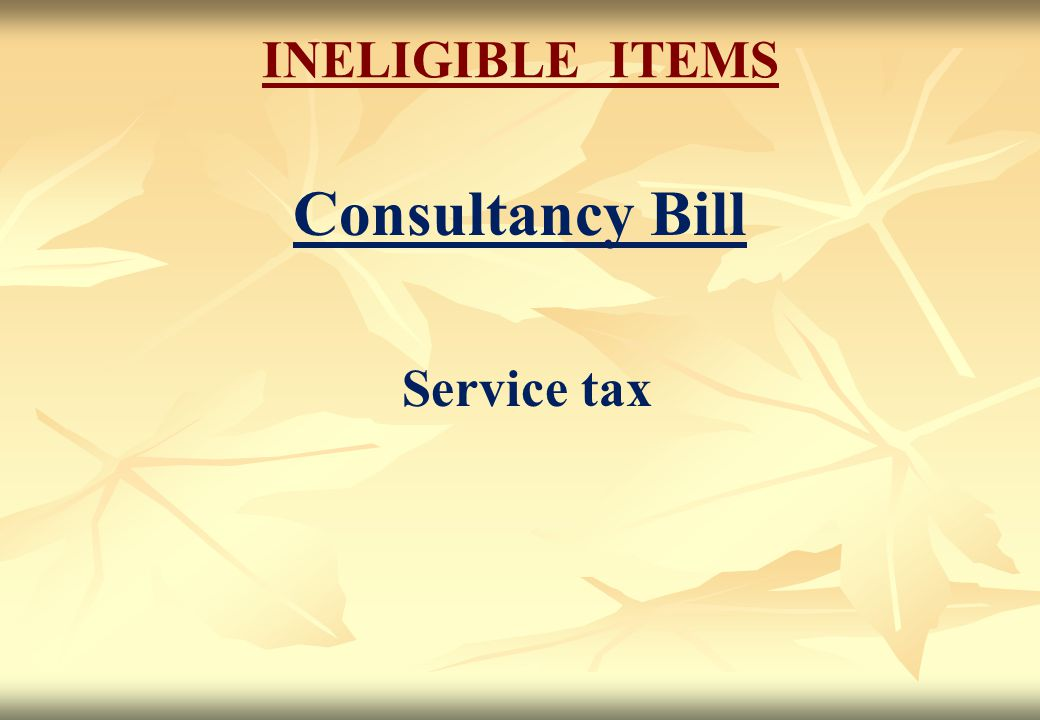 INELIGIBLE ITEMS Consultancy Bill Service tax