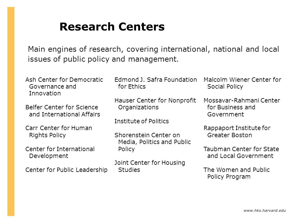 Research Centers Main engines of research, covering international, national and local issues of public policy and management.