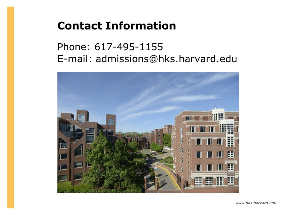 Contact Information Phone: 617-495-1155 E-mail: admissions@hks.harvard.edu